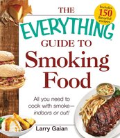 The Everything Guide to Smoking Food - Larry Gaian
