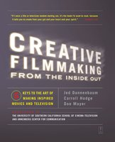 Creative Filmmaking from the Inside Out: Five Keys to the Art of Making Inspired Movies and Television - Jed Dannenbaum, Carroll Hodge, Doe Mayer
