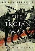 The Trojan War: A New History - Barry Strauss