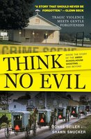 Think No Evil: Inside the Story of the Amish Schoolhouse Shooting...and Beyond - Jonas Beiler
