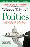 Winner-Take-All Politics: How Washington Made the Rich Richer – and Turned Its Back on the Middle Class - Paul Pierson, Jacob S. Hacker