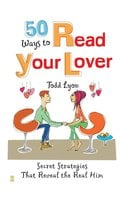50 Ways to Read Your Lover: Secret Strategies That Reveal the Real Him - Todd Lyon