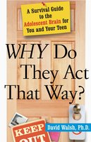 Why Do They Act That Way? – Revised and Updated: A Survival Guide to the Adolescent Brain for You and Your Teen - David Walsh