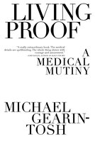 Living Proof: A Medical Mutiny - Michael Gearin-Tosh