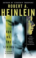 For Us, The Living - Robert A. Heinlein