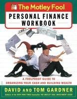 The Motley Fool Personal Finance Workbook: A Foolproof Guide to Organizing Your Cash and Building Wealth - David Gardner,Tom Gardner