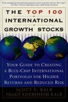 The Top 100 International Growth Stocks: Your Guide to Creating a Blue Chip International Portfolio for Higher Returns and - Peggy Eddersheim Kalb,Scott E. Kalb