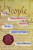 The Conservative Assault on the Constitution - Erwin Chemerinsky
