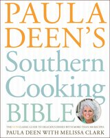 Paula Deen's Southern Cooking Bible: The New Classic Guide to Delicious Dishes with More Than 300 Recipes - Paula Deen