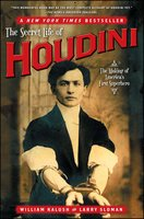 The Secret Life of Houdini: The Making of America's First Superhero - Larry Sloman, William Kalush