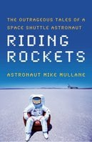 Riding Rockets: The Outrageous Tales of a Space Shuttle Astronaut - Mike Mullane