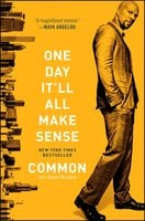 One Day It'll All Make Sense - Common