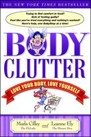 Body Clutter: Love Your Body, Love Yourself - Marla Cilley, Leanne Ely