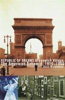 Republic of Dreams: Greenwich Village: The American Bohemia, 1910-1960 - Ross Wetzsteon