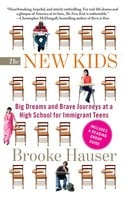 The New Kids: Big Dreams and Brave Journeys at a High School for Immigrant Teens - Brooke Hauser