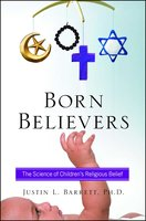 Born Believers: The Science of Children's Religious Belief - Justin L. Barrett