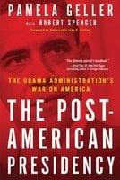 The Post-American Presidency: The Obama Administration's War on America - Robert Spencer, Pamela Geller