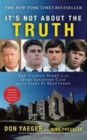 It's Not About the Truth: The Untold Story of the Duke Lacrosse Case and the Lives It Shattered - Don Yaeger