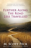 Further Along The Road Less Travelled - M. Scott Peck