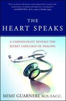 The Heart Speaks: A Cardiologist Reveals the Secret Language of Healing - Mimi Guarneri