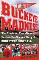 Buckeye Madness: The Glorious, Tumultuous, Behind-the-Scenes Story of Ohio State Football - Joe Menzer