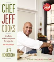 Chef Jeff Cooks: In the Kitchen with America's Inspirational New Culinary Star - Jeff Henderson