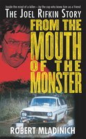 From the Mouth of the Monster: The Joel Rifkin Story - Robert Mladinich