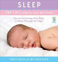 Sleep: Top Tips from the Baby Whisperer: Secrets to Getting Your Baby to Sleep Through the Night - Tracy Hogg, Melinda Blau