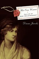Her Own Woman: The Life of Mary Wollstonecraft - Diane Jacobs