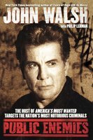 Public Enemies: The Host of America's Most Wanted Targets the Nation's Most Notorious Criminals - John Walsh, Philip Lerman