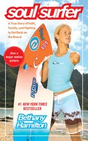 Soul Surfer: A True Story of Faith, Family, and Fighting to Get Back on the Board - Bethany Hamilton, Rick Bundschuh