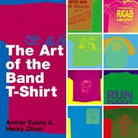 The Art of the Band T-shirt - Amber Easby,Henry Oliver