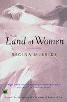 The Land of Women - Regina McBride