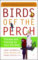 Birds Off the Perch: Therapy and Training for Your Pet Bird - Larry Lachman, Diane Grindol, Frank Kocher