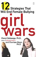 Girl Wars: 12 Strategies That Will End Female Bullying - Cheryl Dellasega,Charisse Nixon
