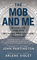 The Mob and Me: Wiseguys and the Witness Protection Program - John Partington, Arlene Violet