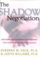 The Shadow Negotiation - Deborah Kolb, Judith Williams