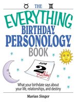 The Everything Birthday Personology Book: What Your Birthdate Says About Your Life, Relationships, And Destiny - Marian Singer