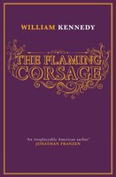 The Flaming Corsage - William Kennedy