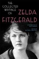 The Collected Writings of Zelda Fitzgerald - Zelda Fitzgerald