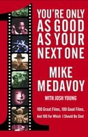 You're Only as Good as Your Next One - Mike Medavoy
