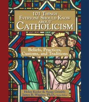 101 Things Everyone Should Know About Catholicism - Helen Keeler,Susan Grimbly