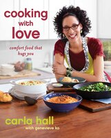 Cooking with Love: Comfort Food that Hugs You - Carla Hall