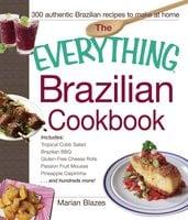 The Everything Brazilian Cookbook - Marian Blazes