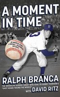 A Moment in Time: An American Story of Baseball, Heartbreak, and Grace - Ralph Branca