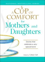 A Cup of Comfort for Mothers and Daughters: Stories that celebrate a very special bond - Colleen Sell