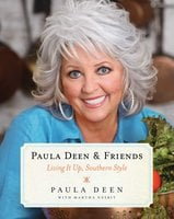 Paula Deen & Friends: Living It Up, Southern Style - Paula Deen, Martha Nesbit