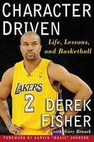 Character Driven: Life, Lessons, and Basketball - Derek Fisher