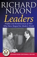 Leaders: Profiles and Reminiscences of Men Who Have Shaped the Modern World - Richard Nixon