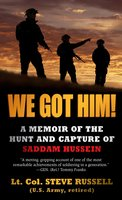 We Got Him!: A Memoir of the Hunt and Capture of Saddam Hussein - Steve Russell